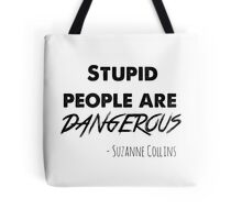 stupid people are dangerous Tote Bag