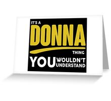 Its A Donna Thing, You Wouldnt Understand! Greeting Card