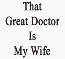 That Great Doctor Is My Wife  by supernova23