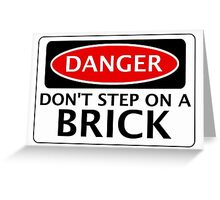 DANGER DON'T STEP ON A BRICK FAKE FUNNY SAFETY SIGN SIGNAGE Greeting Card