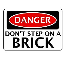 DANGER DON'T STEP ON A BRICK FAKE FUNNY SAFETY SIGN SIGNAGE Photographic Print