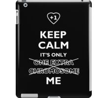 Keep Calm It's Only (One Extra Chromosome) Me. For Down Syndrome awareness iPad Case/Skin
