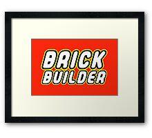 BRICK BUILDER  Framed Print