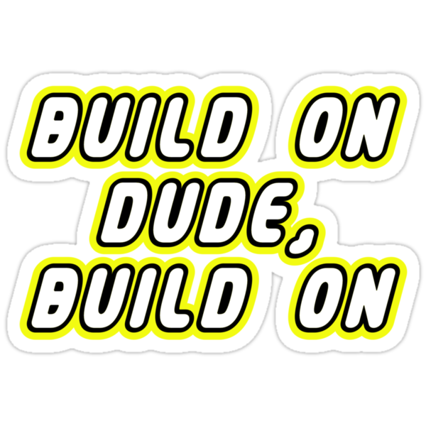 BUILD ON DUDE, BUILD ON by Customize My Minifig