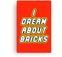 I DREAM ABOUT BRICKS Canvas Print