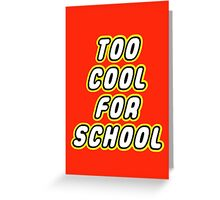TOO COOL FOR SCHOOL  Greeting Card