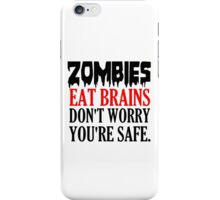 ZOMBIES EAT BRAINS. DON'T WORRY YOU'RE SAFE iPhone Case/Skin