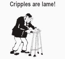 Cripples Are Lame! by grubbanax