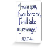 Tolkien, 'I warn you, if you bore me, I shall take my revenge' Greeting Card