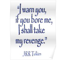 Tolkien, 'I warn you, if you bore me, I shall take my revenge' Poster