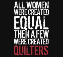 Awesome 'All Women were created equal then a few were created Quilters' Tshirt, Hoodies, Accessories and Gifts by Albany Retro
