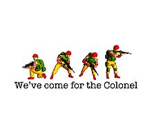 We've come for the Colonel!!! Photographic Print