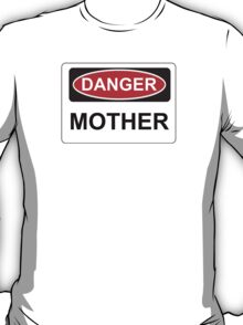 Danger Mother - Warning Sign T-Shirt