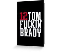 Tom Brady - Tom F*ckin' Brady Greeting Card