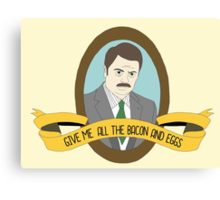 Ron Swanson Give Me All The Bacon and Eggs Canvas Print