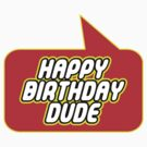 Happy Birthday Dude, Bubble-Tees.com by Bubble-Tees