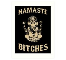 Namaste Bitches Art Print