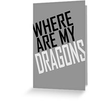 WHERE ARE MY DRAGONS - BLACK FONT Greeting Card