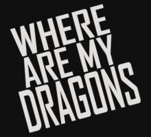 WHERE ARE MY DRAGONS - ONE LINER by Articles & Anecdotes