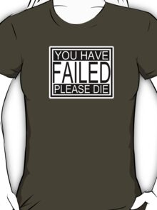 You have failed please die sign T-Shirt