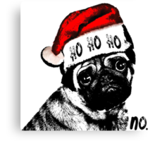 Christmas Pug Ho Ho No Canvas Print