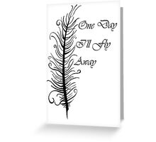 One Day I'll Fly Away Greeting Card