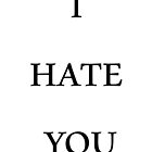 I HATE YOU by Rhys Prosser