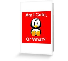 Am I Cute, Or What? Greeting Card