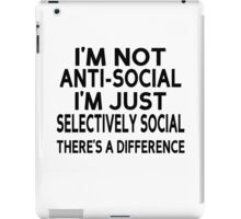 I'm Not Anti-Social. I'm Just Selectively Social. There's A Difference iPad Case/Skin