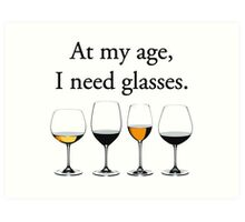 At My Age, I Need Glasses Art Print