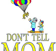 Don't Tell MOM Balloons by Skree