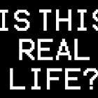 Is This Real Life? by iCbf