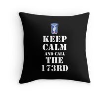 KEEP CALM AND CALL THE 173RD Throw Pillow