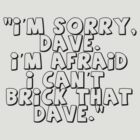 'I'm Sorry Dave. I'm Afraid I Can't Brick That Dave' by Customize My Minifig