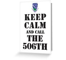 KEEP CALM AND CALL THE 506TH Greeting Card