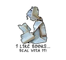 I Like Books... Deal With It! Photographic Print