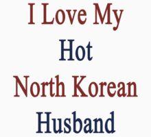 I Love My Hot North Korean Husband  by supernova23