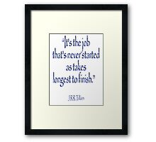 """Tolkien, """"It's the job that's never started as takes longest to finish."""" Framed Print"""