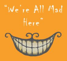 We're all Mad Here (white) by artemisd