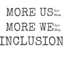 MORE US-less them, MORE WE- less they, INCLUSION by Ollibean