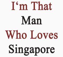 I'm That Man Who Loves Singapore  by supernova23