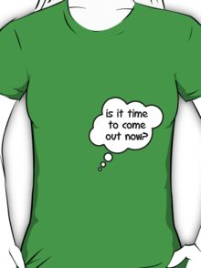 Pregnancy Message from Baby - Is It Time To Come Out Now? by Bubble-Tees.com T-Shirt