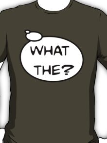 WHAT THE? by Bubble-Tees.com T-Shirt
