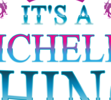 It's a MICHELLE thing Sticker