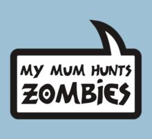 MY MUM HUNTS ZOMBIES by Bubble-Tees.com by Bubble-Tees