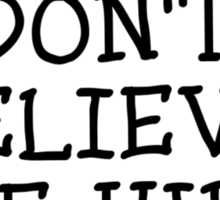 DON'T BELIEVE THE HYPE by Bubble-Tees.com Sticker