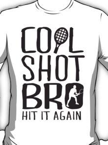Cool shot bro. Hit it again T-Shirt