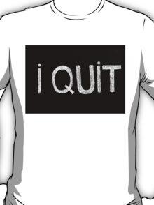 I quit message T-Shirt