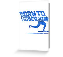 Born To Hover Blue (Distressed) Greeting Card