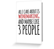 Hilarious 'All I Care About Is Winemaking And Maybe Like 3 People' Tshirt, Accessories and Gifts Greeting Card